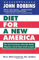 Diet for a New America: How Your Food Choices Affect Your Health, Happiness and Future life on Earth