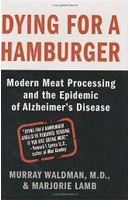 Dying For a Hamburger: How Modern Meat-Packing Led To An Epidemic of Alzheimer's Disease